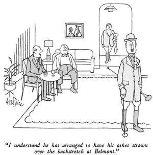 """""""I understand he has arranged to have his ashes strewn over the backstretc…"""" - New Yorker Cartoon by George Price"""
