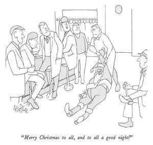 """""""Merry Christmas to all, and to all a good night!"""" - New Yorker Cartoon by George Price"""