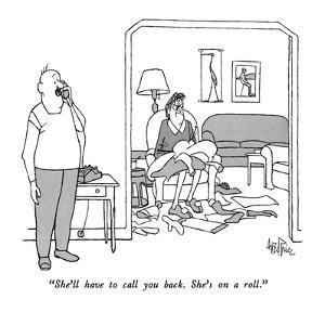 """""""She'll have to call you back.  She's on a roll."""" - New Yorker Cartoon by George Price"""