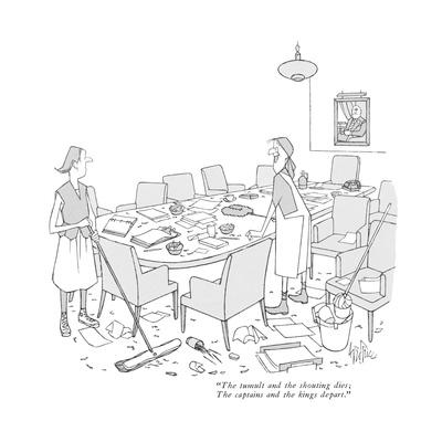 """""""The tumult and the shouting dies; The captains and the kings depart."""" - New Yorker Cartoon"""