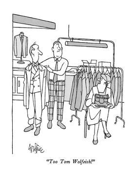 """""""Too Tom Wolfeish!"""" - New Yorker Cartoon by George Price"""
