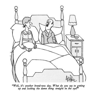 """""""Well, it's another brand-new day.  What do you say to getting up and look…"""" - New Yorker Cartoon"""