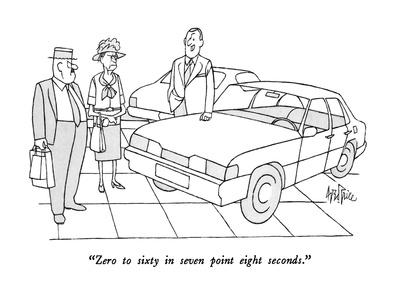 """""""Zero to sixty in seven point eight seconds."""" - New Yorker Cartoon"""