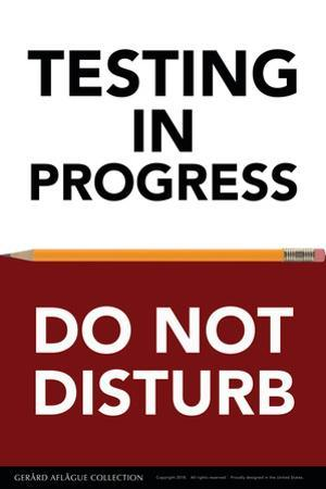 Testing in Progress - Do Not Disturb by Gerard Aflague Collection