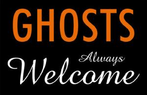 Ghosts Always Welcome