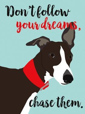 Don't Follow Your Dreams, Chase Them by Ginger Oliphant