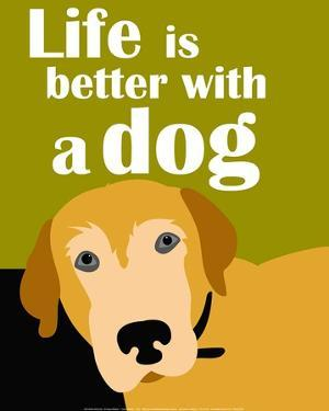 Life is Better with a Dog by Ginger Oliphant