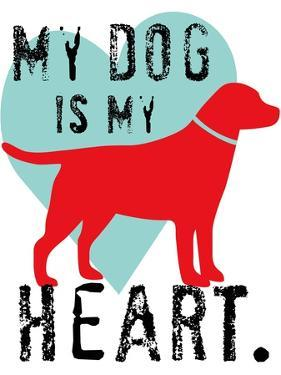 My Dog Is My Heart by Ginger Oliphant