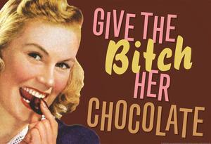Give The Bitch Her Chocolate Funny Poster