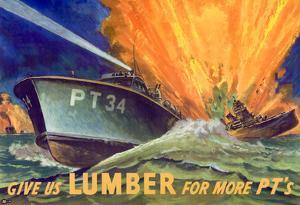 Give Us Lumber For More PT's Boat WWII War Propaganda Art Print Poster