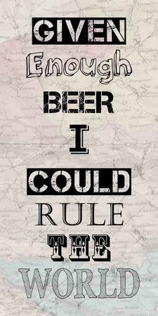 https://imgc.allpostersimages.com/img/posters/given-enough-beer-i-could-rule-the-world_u-L-F8M6RD0.jpg?p=0