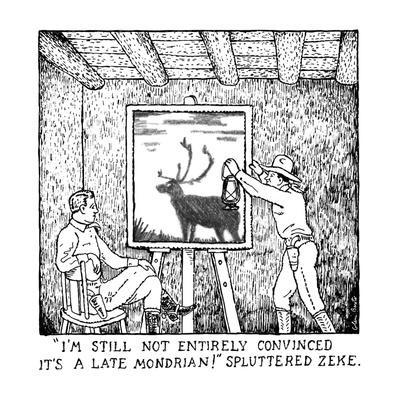 """I'M STILL NOT ENTIRELY CONVINCED IT'S A LATE MONDRIAN!"" SPLUTTERED ZEKE. - New Yorker Cartoon"