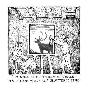 """""""I'M STILL NOT ENTIRELY CONVINCED IT'S A LATE MONDRIAN!"""" SPLUTTERED ZEKE. - New Yorker Cartoon by Glen Baxter"""