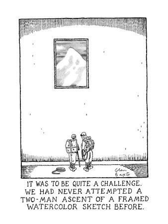 IT WAS TO BE QUITE A CHALLENGE. WE HAD NEVER ATTEMPTED A TWO-MAN ASCENT OF? - New Yorker Cartoon