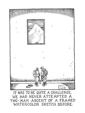 IT WAS TO BE QUITE A CHALLENGE. WE HAD NEVER ATTEMPTED A TWO-MAN ASCENT OF… - New Yorker Cartoon by Glen Baxter