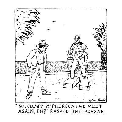 """So, Clumpy McPherson! We Meet Again, Eh?"" - New Yorker Cartoon"