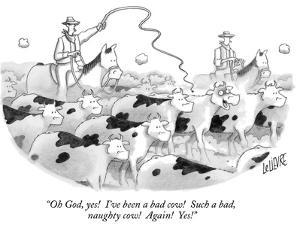 """""""Oh God, yes!  I've been a bad cow!  Such a bad, naughty cow!  Again!  Yes!"""" - New Yorker Cartoon by Glen Le Lievre"""