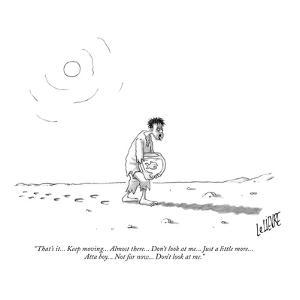 """""""That's it... Keep moving... Almost there... Don't look at me... Just a li…"""" - New Yorker Cartoon by Glen Le Lievre"""