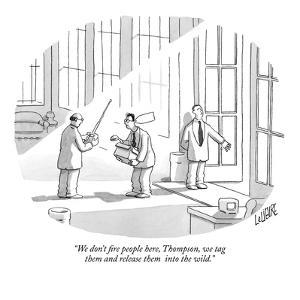 """""""We don't fire people here, Thompson, we tag them and release them into th…"""" - New Yorker Cartoon by Glen Le Lievre"""