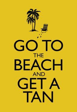 Go To the Beach and Get a Tan Poster