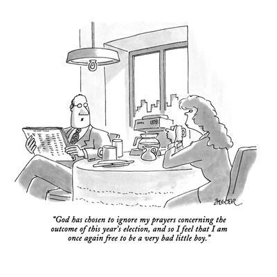 https://imgc.allpostersimages.com/img/posters/god-has-chosen-to-ignore-my-prayers-concerning-the-outcome-of-this-year-s-new-yorker-cartoon_u-L-PGT6LT0.jpg?artPerspective=n