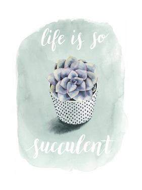Life is Succulent I by Grace Popp