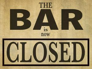 Bar Is Closed by Grafittee Studios