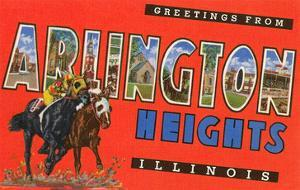 Greetings from Arlington Heights, Illinois