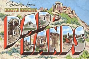 Greetings from Bad-Lands, North Dakota