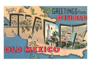 Greetings from Ciudad Juarez, Old Mexico
