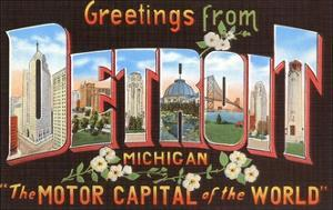 Greetings from Detroit, Michigan, the Motor Capital of the World