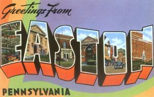 Greetings from Easton, Pennsylvania