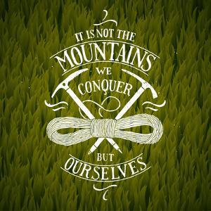 It is Not the Mountains We Conquer. Hiking Motivational Lettering. Vector Illustration by grytz