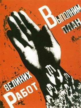 Let Us Fulfill the Plan of the Great Projects, Poster, 1930 by Gustav Klutsis