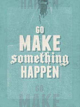 Go Make Something Happen by Hannes Beer