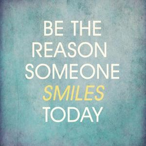 Be the Reason Someone Smiles Today by happydancing