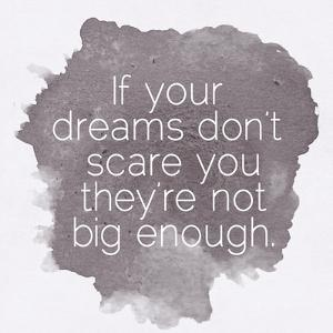 Motivating Quote - If Your Dreams Don?T Scare You by happydancing