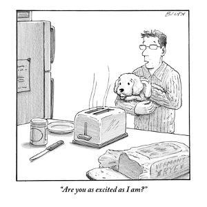 """""""Are you as excited as I am?""""  - New Yorker Cartoon by Harry Bliss"""