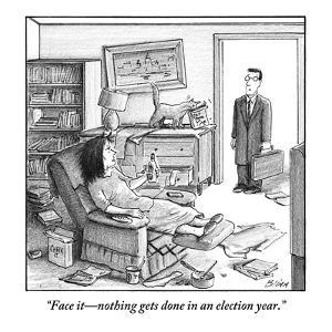 """""""Face it—nothing gets done in an election year."""" - New Yorker Cartoon by Harry Bliss"""