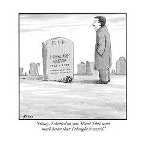 """Honey, I cheated on you. Wow! That went much better than I thought it wou - New Yorker Cartoon by Harry Bliss"