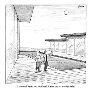 """""""It may well be the root of all evil, but it's also the root of all this."""" - New Yorker Cartoon by Harry Bliss"""
