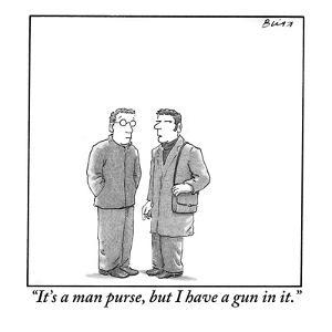 """It's a man purse, but I have a gun in it."" - New Yorker Cartoon by Harry Bliss"