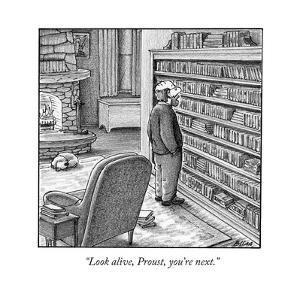 """Look alive, Proust, you're next."" - New Yorker Cartoon by Harry Bliss"