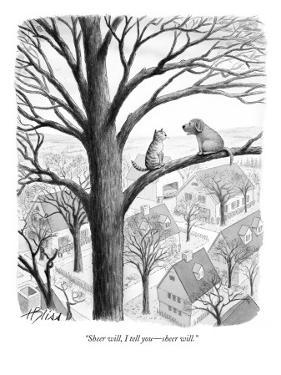 """""""Sheer will, I tell you?sheer will."""" - New Yorker Cartoon by Harry Bliss"""
