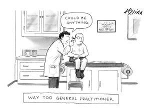 """""""Way Too General Practitioner"""" - New Yorker Cartoon by Harry Bliss"""
