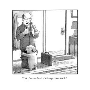 """Yes, I came back. I always come back."" - New Yorker Cartoon by Harry Bliss"