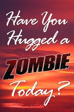 Have You Hugged a Zombie Today Poster