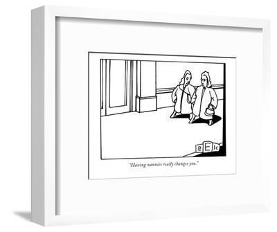 """Having nannies really changes you."" - New Yorker Cartoon-Bruce Eric Kaplan-Framed Premium Giclee Print"