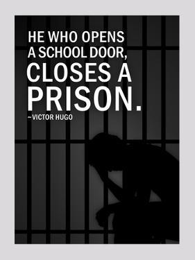 He Who Opens A School Closes A Prison