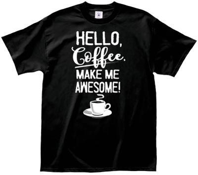 Hello Coffee Make Me Awesome
